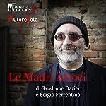 Le madri atroci | Sandrone Dazieri,G. Sergio Ferrentino