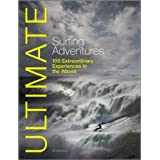Ultimate Surfing Adventures: 100 Extraordinary Experiences in the Wavesby Alf Alderson