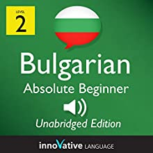 Learn Bulgarian - Level 2 Absolute Beginner Bulgarian Volume 1, Lessons 1-25 (       UNABRIDGED) by Innovative Language Learning, LLC Narrated by Iva, Jonathan