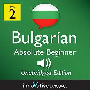 Learn Bulgarian - Level 2 Absolute Beginner Bulgarian Volume 1, Lessons 1-25 Audiobook