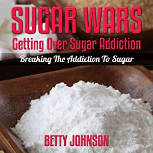 Sugar Detox Diet: Getting Over Sugar Addiction: Breaking the Addiction to Sugar with Sugar Detox Program | [Betty Johnson]