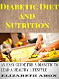 Diabetes Diet and Nutrition: An Easy Guide for Diabetic to Lead A Healthy Lifestyle! (Diabetic Diet Plan ,Diabetes Management ,Diabetes Control , Weightloss Guide)