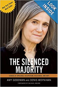 The Silenced Majority_ Stories of Uprisings, Occupations, Resistance, and Hope  - Amy Goodman, Denis Moynihan