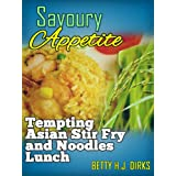 Savoury Appetite : (Tempting Asian Stir Fry and Noodles Lunch) ~ BETTY H.J. DIRKS