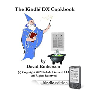 The Kindle Wireless Reading Device DX Cookbook: How To Do Everything the Manual Doesn't Tell You