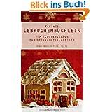 Kleines Lebkuchenbüchlein: Vom Klostergebäck zum Weihnachtsklassiker