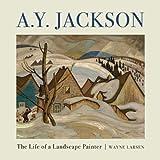 A.Y. Jackson: The Life of a Landscape Painter