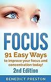 Focus: Concentration - 91 Easy Exercises to Improve Focus, Increase Concentration and Get 100% Focused Today! (Focus, Concentration, Mind Power, Improve ... Results, Exam Preparation, Exam Prep)