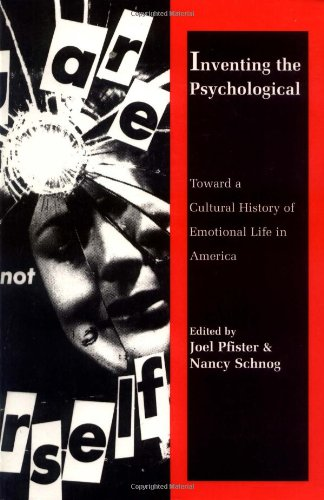 Inventing the Psychological: Toward a Cultural History of Emotional Life in America