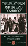 Theism, Atheism, and Big Bang Cosmology (Clarendon Paperbacks) (019826383X) by Craig, William Lane