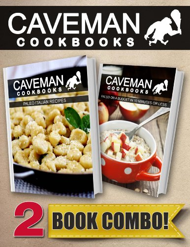Paleo Italian Recipes and Paleo On A Budget In 10 Minutes Or Less: 2 Book Combo (Caveman Cookbooks)