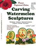 img - for Carving Watermelon Sculptures by Lonnie Lynch (2008-08-20) book / textbook / text book