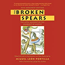 The Broken Spears: The Aztec Account of the Conquest of Mexico Audiobook by Miguel Leon-Portilla, Lysander Kemp Narrated by Jason Manuel Olazabal