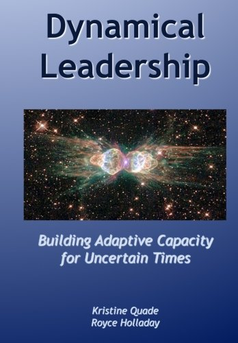 Dynamical Leadership: Building Adaptive Capacity for Uncertain Times