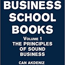 Business School Books, Volume 1: The Principles of Sound Business (       UNABRIDGED) by Can Akdeniz Narrated by David Williams