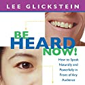 Be Heard Now! Audiobook by Lee Glickstein Narrated by Lee Glickstein