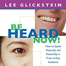 Be Heard Now! (       UNABRIDGED) by Lee Glickstein Narrated by Lee Glickstein