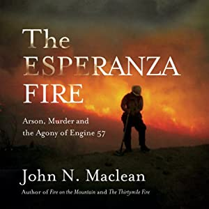 The Esperanza Fire: Arson, Murder and the Agony of Engine 57 | [John N. Maclean]