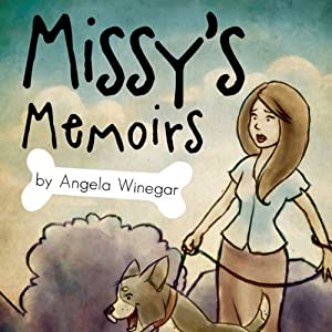 Missy's Memoirs: The Life and Times of One Domesticated Dog | [Angela Winegar]