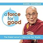 A Force for Good: The Dalai Lama's Vi...
