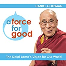 A Force for Good: The Dalai Lama's Vision for Our World (       UNABRIDGED) by Daniel Goleman Narrated by Daniel Goleman