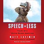 Speech-less: Tales of a White House Survivor   Matthew Latimer