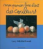 echange, troc Lucy Micklethwait - Mon premier livre d'art des couleurs