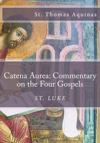 catena-aurea-commentary-on-the-four-gospels-st-luke-volume-3