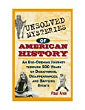 img - for Unsolved Mysteries of American History: An Eye-Opening Journey through 500 Years of Discoveries, Disappearances, and Baffling Events by Aron, Paul (1998) Paperback book / textbook / text book