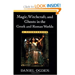 Magic, Witchcraft and Ghosts in the Greek and Roman Worlds: A Sourcebook Daniel Ogden