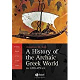 A History of the Archaic Greek World: ca. 1200-479 BCE ~ Jonathan M. Hall