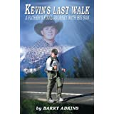 Kevin's Last Walk: A Father's Final Journey With His Son ~ Barry Adkins