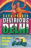 Dave Prager Delirious Delhi: Inside India's Incredible Capital