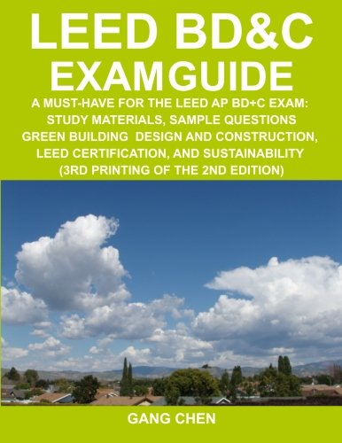 LEED BD & C EXAM GUIDE: a must-have for the LEED AP BD+C Exa