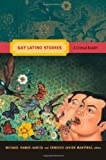 Gay Latino Studies: A Critical Reader (Critical Reader (Paperback))