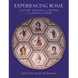 Experiencing Rome: Culture, Identity and Power in the Roman Empire ~ Janet Huskinson