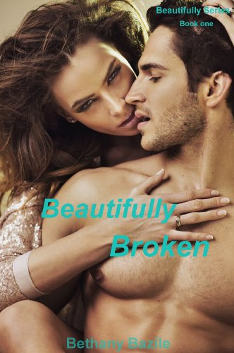 Beautifully Broken (Beautifully #1) (Beautifully Series) by Bethany Bazile