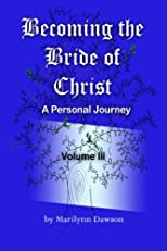 Becoming the Bride of Christ: A Personal Journey (Volume 3)