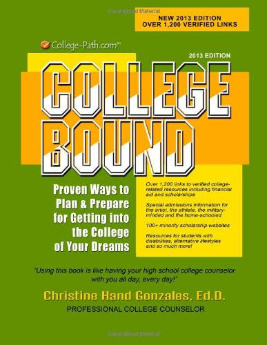 College Bound: Proven Ways to Plan and Prepare for Getting Into the College of Your Dreams