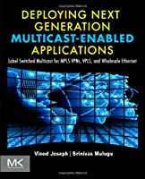 Deploying Next Generation Multicast-enabled Applications Front Cover