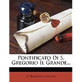 Pontificato Di S. Gregorio Il Grande... (Italian Edition)