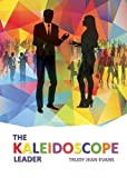 img - for The Kaleidoscope Leader by Evans, Trudy Jean (2014) Paperback book / textbook / text book