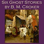 Six Ghost Stories by B. M. Croker | B. M. Croker
