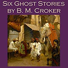 Six Ghost Stories by B. M. Croker Audiobook by B. M. Croker Narrated by Cathy Dobson