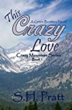 This Crazy Love: A Green Brothers Novel (Crazy Mountain Series Book 1)