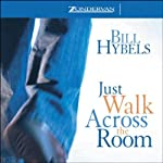 Just Walk Across the Room: Simple Steps for Pointing People to Faith | Bill Hybels