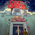 Cold Cereal (       UNABRIDGED) by Adam Rex Narrated by Oliver Wyman