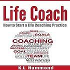 Life Coach: How to Start a Life Coaching Practice Hörbuch von K. L. Hammond Gesprochen von: Michael Hatak