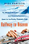 Halfway to Heaven: My White-knuckled--and Knuckle-headed--Quest for the Rocky Mountain High