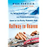 Halfway to Heaven: My White-knuckled--and Knuckleheaded--Quest for the Rocky Mountain High ~ Mark Obmascik